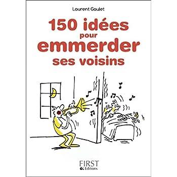 Petit Livre de - 150 idées pour emmerder ses voisins