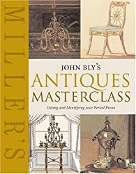 John Bly's Antiques Masterclass: Dating and Identifying Your Period Pieces (Miller's) by Bly, John published by Miller's Publications (2005)