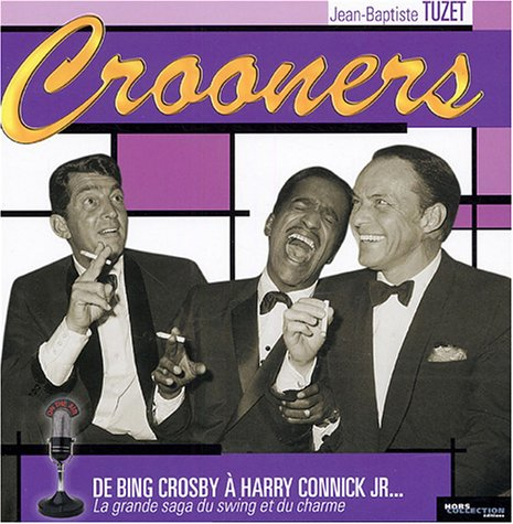 Crooners : De Bing Crosby  Harry Connick Jr... La grande saga du swing et du charme