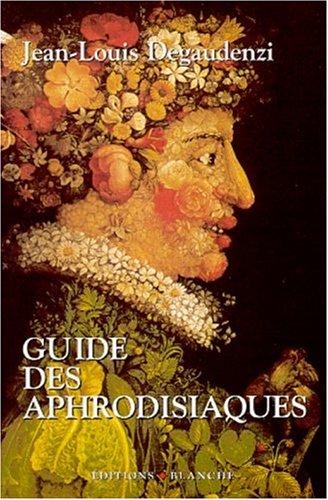 Guide des aphrodisiaques par Jean-Louis Degaudenzi
