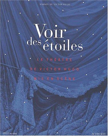 Voir des étoiles : Les grandes heures du théâtre de Victor Hugo par Collectif