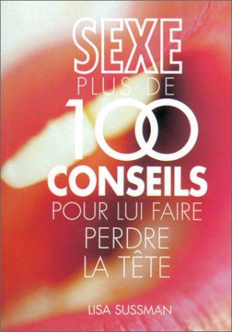 Sexe : plus de 100 conseils pour lui faire perdre la tête par Lisa Sussman