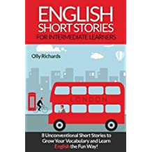 English Short Stories For Intermediate Learners: 8 Unconventional Short Stories to Grow Your Vocabulary and Learn English the Fun Way!: Volume 1