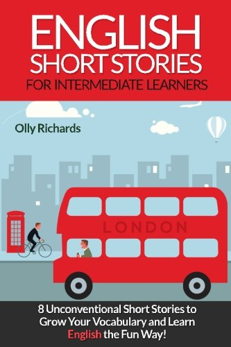 English Short Stories For Intermediate Learners: 8 Unconventional Short Stories to Grow Your Vocabulary and Learn English the Fun Way!: Volume 1 por Olly Richards