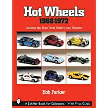 Hot Wheels 1968-1972: Includes the Gran Toros' History and Pictures: Includes the Gran TorosT History and Pictures (A Schiffer Book for Collectors)