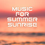 Music for Summer Sunrise – Calm Down & Rest, Relaxing Vibes, Beach Lounge, Stress Relief