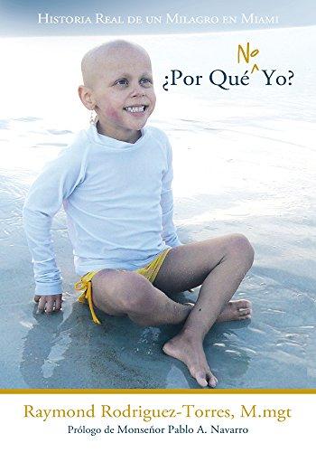 ¿Por Qué No Yo?: Historia Real De Un Milagro En Miami por Raymond Rodriguez-Torres M.mgt