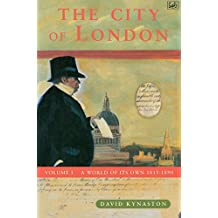 The City Of London Volume 1: A World of its Own 1815-1890: A World of Its Own, 1815-90 Vol 1 (History of the City)