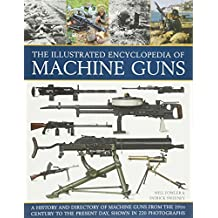 The Illustrated Encylopedia of Machine Guns (Illustrated Encyclopedia of)