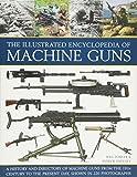 Illustrated Encylopedia of Machine Guns (Illustrated Encyclopedia of)
