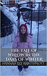 The Tale Of Willow In The Days Of Winter (The Tales Of Willow Book 10)