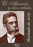 El Alienista y otros relatos: 17 cuentos de Machado de Assis