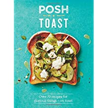 Posh Toast: Over 70 recipes for glorious things - on toast (Posh 1)