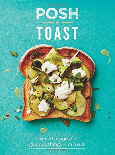 Posh Toast: Over 70 recipes for glorious things - on toast (Posh 1) por Emily Kydd