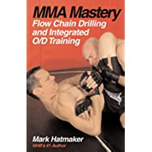MMA Mastery: Flow Chain Drilling and Integrated O/D Training (MMA Mastery series Book 1) (English Edition)