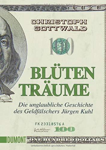 Blütenträume: Die unglaubliche Geschichte des Geldfälschers Jürgen Kuhl (Taschenbücher)