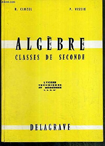 ALGEBRE - CLASSES DE SECONDE - LYCEES TECHNIQUES ET MODERNES T.C.M.M' par CLUZEL R. - VISSIO P.