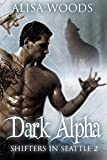 Dark Alpha (Shifters in Seattle 2) : New Adult Paranormal Romance