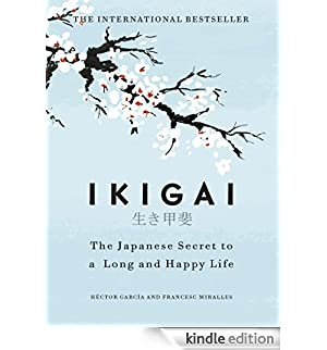 Ikigai: The Japanese secret to a long and happy life [Edizione Kindle]