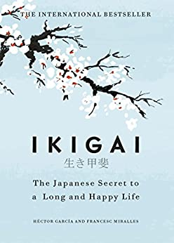 Ikigai: The Japanese secret to a long and happy life by [García, Héctor, Miralles, Francesc]