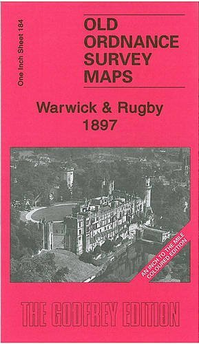 Warwick and Rugby 1897: One Inch Sheet 184 (Old Ordnance Survey Maps - One Inch to the Mile - Coloured Editions) by Barrie Trinder (2007-12-10)