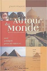 Autour du Monde : Asie, Afrique, Proche-Orient : Récits et photos de voyages