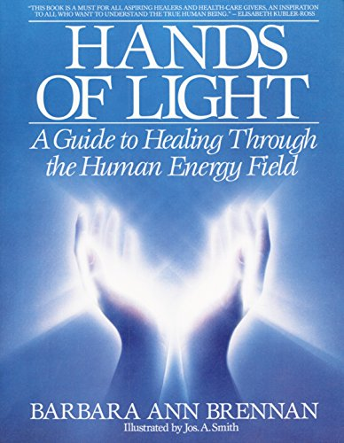 Hands Of Light: Guide to Healing Through the Human Energy Field