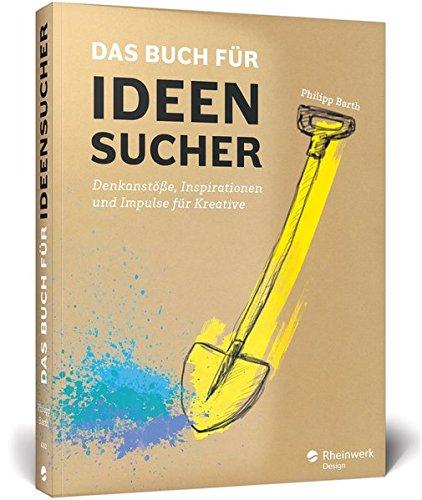 Das Buch für Ideensucher: Tipps und Denkanstöße von einem Insider der Kreativbranche – für jeden, der auf gute Ideen kommen muss Buch-Cover