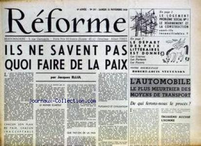 REFORME [No 297] du 25/11/1950 - ILS NE SAVENT PAS QUOI FAIRE DE LA PAIX PAR J. ELLUL - L'AUTOMOBILE - MOYENS DE TRANSPORT MEURTRIER - LE LOGEMENT - LE REARMEMENT - R.L. STEVENSON.