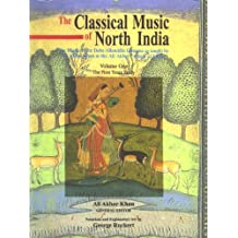 Classical Music of North India: the First Years of Study: The Music of the Baba Allauddin Gharana As Taught by Ali Akbar Khan at the Ali Akbar College of Music