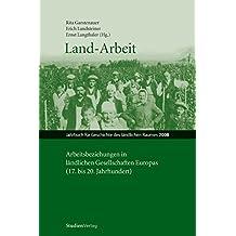 Land-Arbeit: Arbeitsbeziehungen in ländlichen Gesellschaften Europas (Jahrbuch für Geschichte des ländlichen Raumes)