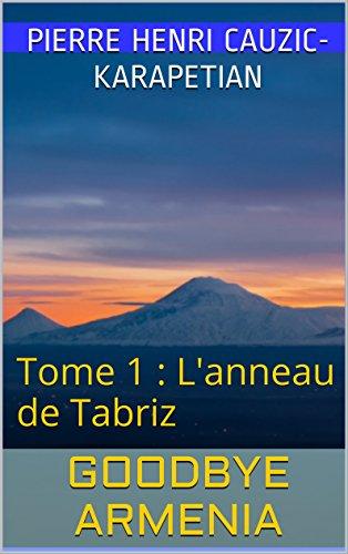 Couverture du livre Goodbye Armenia: Tome 1 : L'anneau de Tabriz