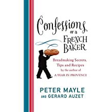 Confessions of a French Baker: Breadmaking Secrets, Tips and Recipes