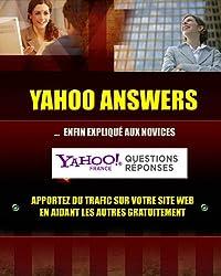 YAHOO ANSWERS ou YAHOO! QUESTIONS/REPONSES enfin expliqué aux novices.