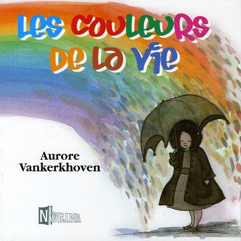 Les couleurs de la vie par Aurore Vankerkhoven