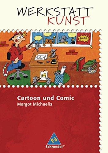 Werkstatt Kunst. Themenhefte für den Kunstunterricht: Werkstatt Kunst: Cartoon und Comic