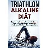 TRIATHLON ALKALINE Diat: Laufen Sie besser, fahren Sie besser Rad und schwimmen Sie besser mit diesen Alkaline Nahrungsmitteln