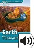 Oxford Read and Discover: Read and discover. Level 6. Earth then and now. Per la Scuola media. Con audio pack. Con espansione online