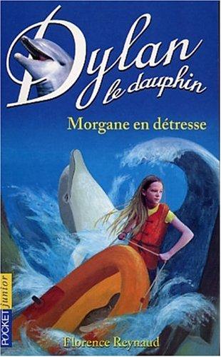 Dylan le Dauphin, tome 6 : Morgane en détresse