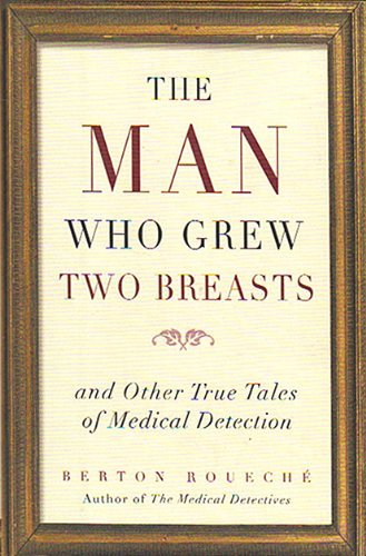 The Man Who Grew Two Breasts and Other True Tales of Medical Detection by Berton Roueche (1995-08-02)