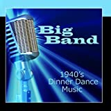 Big Bands - Dinner Dance Music - 1940s Music