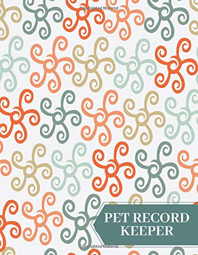 Pet Record Keeper: Notebook Journal For Animal Owners & Lovers To Record Your Cats, Dogs, Hamsters Details, Record Veterinarians Visits, Track Food, ... with 120 pages. (Pet Care Log, Band 37) -
