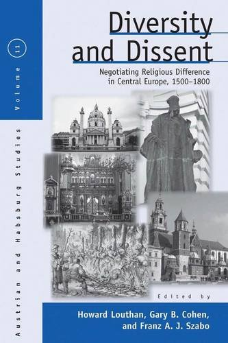 Diversity and Dissent: Negotiating Religious Difference in Central Europe, 1500-1800 (Austrian and Habsburg Studies)