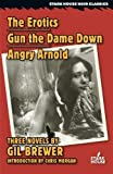 The Erotics / Gun the Dame Down / Angry Arnold (Stark House Noir Classics) by Gil Brewer (2015-09-25)
