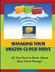Managing Your Amazon Cloud Drive: All You Need to Know About Easy Cloud Storage