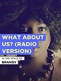 """What About Us? (Radio Version) im Stil von """"Brandy"""""""