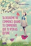 Ta deuxième vie commence quand tu comprends que tu n'en as qu'une : roman / Raphaëlle Giordano | Giordano, Raphaëlle (1974-....). Auteur