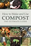 How to Make and Use Compost: The Ulti...