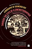 Through the Eyes of a Cinematographer: A Biography of Soumendu Roy