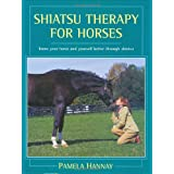 Shiatsu Therapy for Horses: Know Your Horse and Yourself Better Through Shiatsu (Know Yourself and Your Horse Better Through Shiatsu)